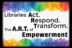 ALAO 2017 Libraries Act. Respond. Transform.